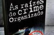 As Raízes do Crime Organizado