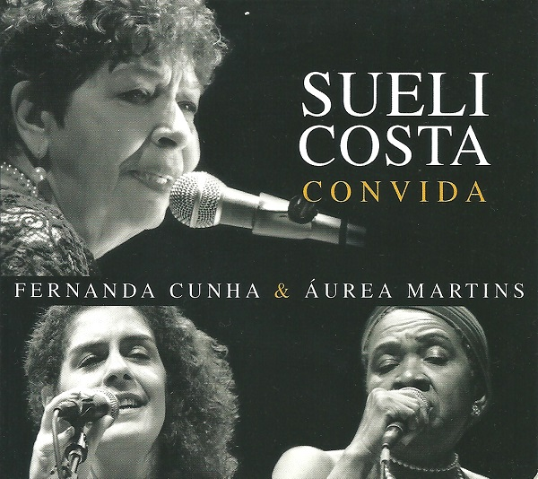 Sueli Costa convida Fernanda Cunha & Áurea Martins