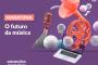 O futuro da música é tema da nova Maratona do Rio Criativo no Rio de Janeiro